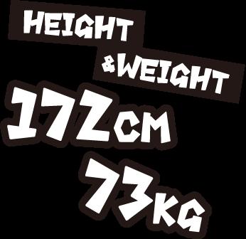 HEIGHT & WEIGHT 172CM 73KG